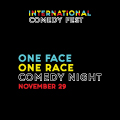 International Comedy Festival ~ One Face One Race Comedy Night