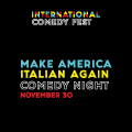 International Comedy Festival ~ Make America Italian Again